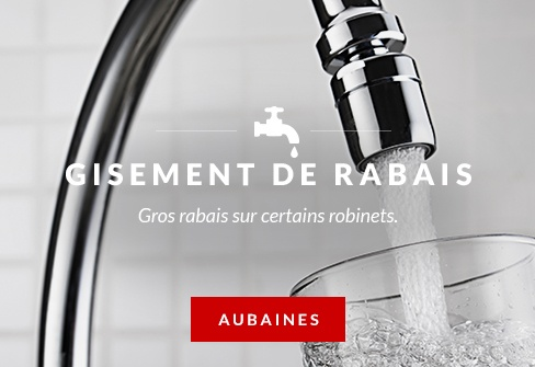 Gros rabais sur certains robinets