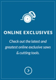 Check out our new online exclusive saws & cutting tools