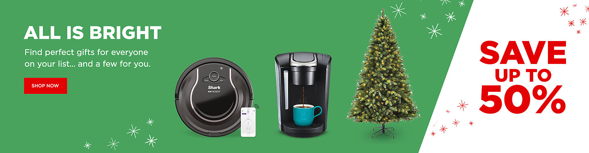 ALL IS BRIGHT    Find perfect gifts for everyone on your list… and a few for you.    Save up to 50%