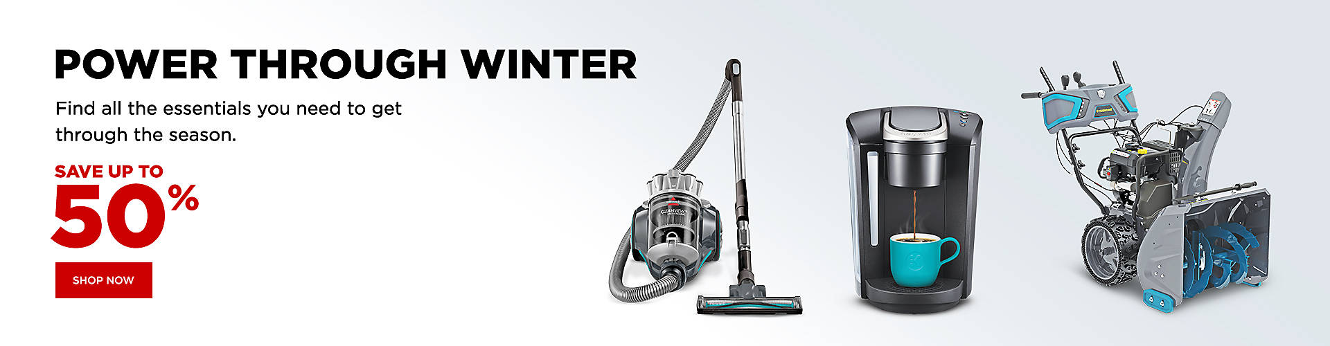 POWER THROUGH WINTER  Find all the essentials you need to get through the season.   Save up to 50%