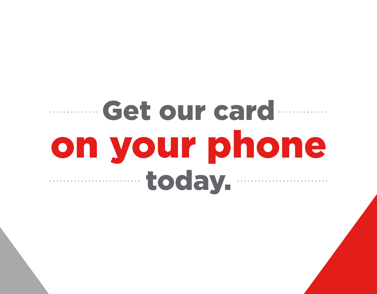 get your card on your phone today
